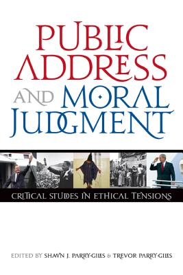 Public Address and Moral Judgment By Parry-Giles, Shawn J. (EDT)/ Parry-Giles, Trevor (EDT)